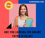 Are You Looking For Online Tutor In Delhi?