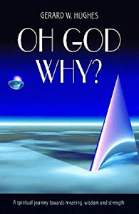 OH GOD WHY. A SPIRITUAL JOURNEY TOWARDS MEANING, WISDOM & STRERNGTH