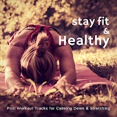 Stay Fit and amp; Healthy (Post Workout Tracks For Calming Down and amp; Stretching)