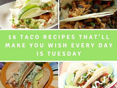 16 Taco Recipes That'll Make You Wish Every Day is Taco Tuesday