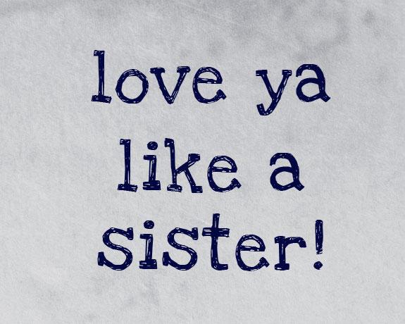 14 Love Ya Like A Sister