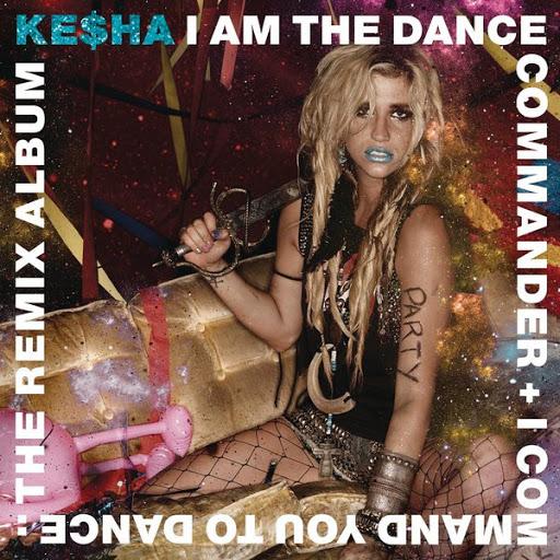 kesha saca nuevo disco I%20Am%20the%20Dance%20Commander%20%2B%20I%20Command%20You%20to%20Dance_%20The%20Re%201