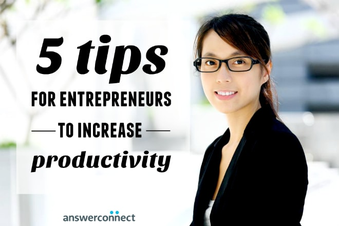 5 tips for entrepreneurs to increase productivity