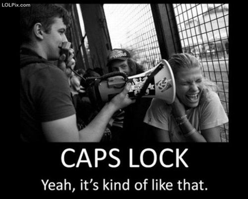 photo of a guy using a megaphone in a girl's ear. Caption...caps lock is like this