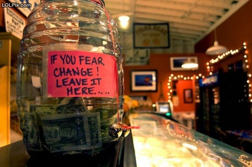 change jar with the sign: if you fear change, leave it here