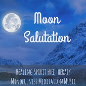 Moon Salutation - Healing Spirit Free Therapy Mindfulness Meditation Music with Instrumental New Age Binaural Sounds