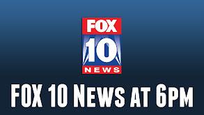 FOX 10 News at 6pm thumbnail