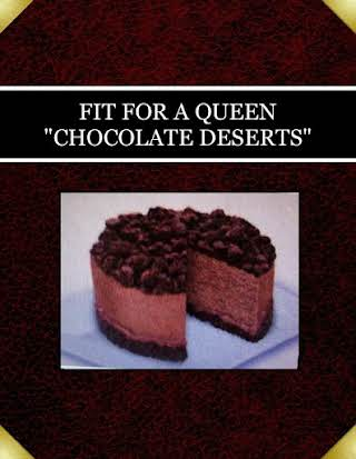 "FIT FOR A QUEEN ""CHOCOLATE DESERTS"""
