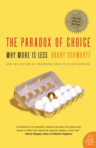 The Paradox of Choice: Why More is Less — Barry Schwartz