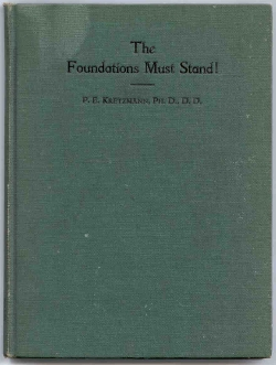 The Foundations Must Stand! The Inspiration of the Bible and Related Questions, by Dr. P. E. Kretzmann