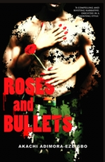 Roses and Bullets by Akachi Adimora-Ezeigbo