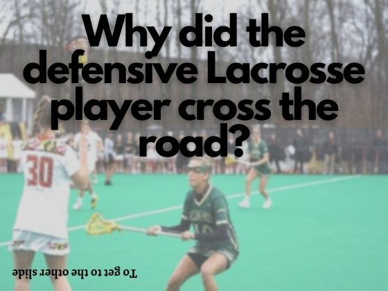 Why did the defensive Lacrosse player cross the road?