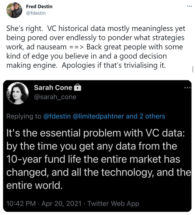 It's the essentil problem with VC data: by the time you get any data from the 10-year fund life the entire market has changed, and all the technology, and the entire world. She's right.  VC historical data mostly meaningless yet being pored over endlessly to ponder what strategies work, ad nauseam ==> Back great people with some kind of edge you believe in and a good decision making engine.  Apologies if that's trivialising it.