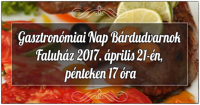 Gasztronómiai Nap Bárdudvarnok Faluház 2017.04.21