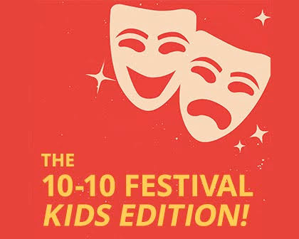 The 10-10 New Plays Festival: Kids Edition