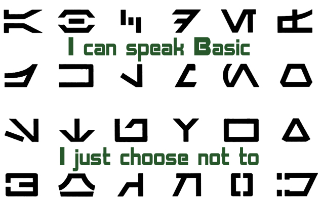 Secret 27 - Image: a bunch of black characters in rows. Text: I can speak Basic. I just choose not to. Font: vaguely futuristic.