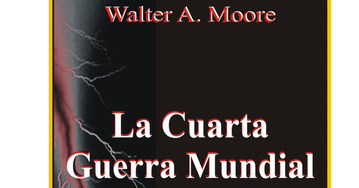 La-Cuarta-Guerra-Mundial- Walter A. Moore.pdf - Google Drive