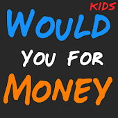 Would You For Money - Kids