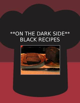 **ON THE DARK SIDE** BLACK RECIPES
