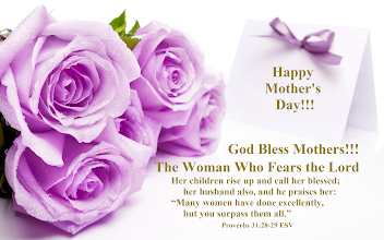"Photo: HAPPY MOTHER'S DAY!!!  God Bless Mothers!!!  The Woman Who Fears the Lord  Her children rise up and call her blessed;     her husband also, and he praises her: ""Many women have done excellently,     but you surpass them all."" Proverbs 31:28-29 ESV. Proverbs 31 ESV; http://www.biblegateway.com/passage/?search=Proverbs+31&version=ESV Audio: Proverbs 31 ESV; http://www.biblegateway.com/audio/mclean/esv/Prov.31"