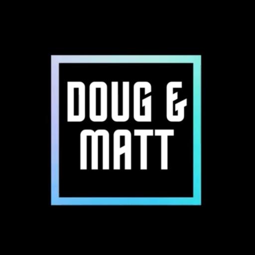 Doug & Matt