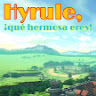Hyrule, ¡Que Hermosa Eres!