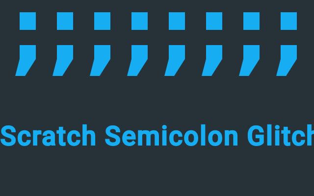 Scratch Semicolon Glitch Recreated