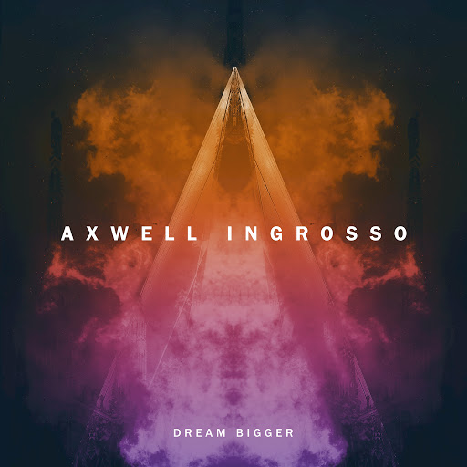 Dream Bigger (Radio Edit) - Axwell /\ Ingrosso