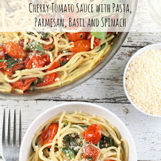 Cherry Tomato Sauce with Pasta, Parmesan, Basil and Spinach.