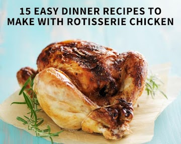 15 Easy Dinner Recipes To Make With Rotisserie Chicken