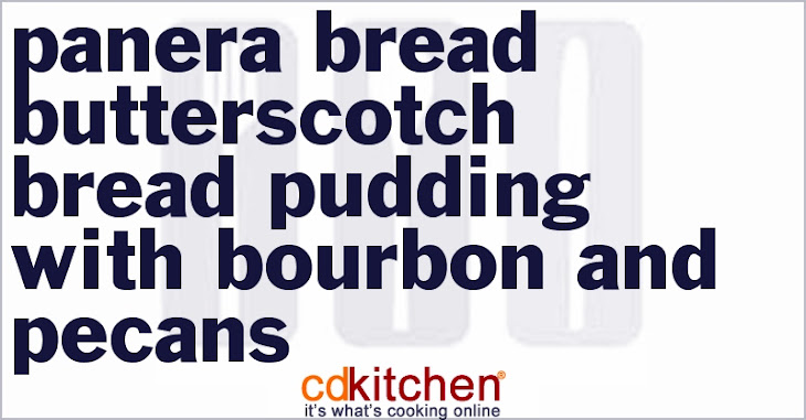 Panera Bread Butterscotch Bread Pudding With Bourbon And Pecans Recipe ...