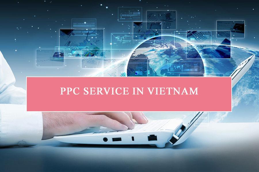 PPC service in Vietnam có chi phí phù hợp từng dịch vụ khác nhau
