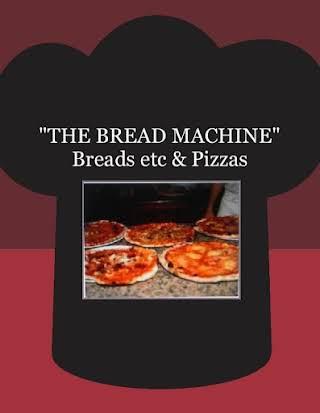 """""""THE BREAD MACHINE"""" Breads etc & Pizzas"""