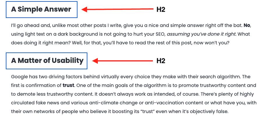 Tiêu đề phụ giúp sắp xếp nội dung của bạn, làm cho nội dung hấp dẫn hơn về mặt hình ảnh nhưng cũng cung cấp thông tin và ngữ cảnh cho trình thu thập thông tin của công cụ tìm kiếm.  Chúng xuất hiện dưới dạng H2s, H3s, v.v., mặc dù bạn thường không tìm hiểu kỹ về H4s trừ khi bạn đang tạo nội dung chi tiết cao.