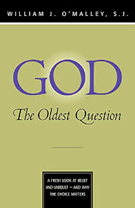 GOD - THE OLDEST QUESTION A FRESH LOOK AT BELIEF AND UNBELIEF - AND WHY THE CHOICE MATTERS