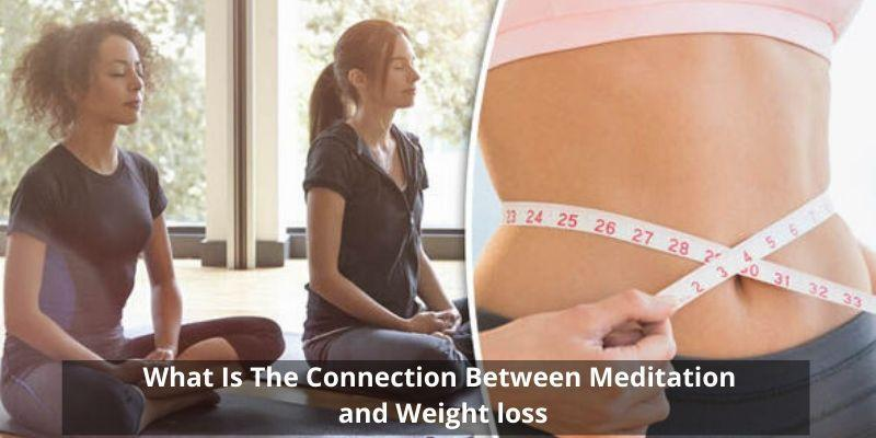 What Is The Connection Between Meditation And Weight Loss?