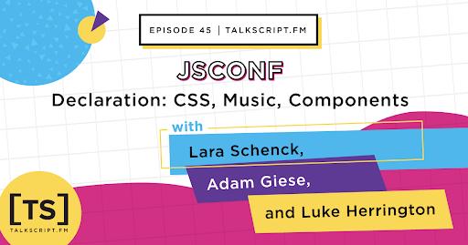 Episode 45: Declaration – CSS, Music, Components