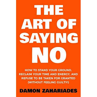 Summary of The Art of Saying No How to Stand Your Ground, Reclaim Your Time and Energy, and Refuse to Be Taken for Granted (Without Feeling Guilty!) by Damon Zahariades