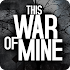This War of Mine1.5.5 b630 Tegra (Mod)