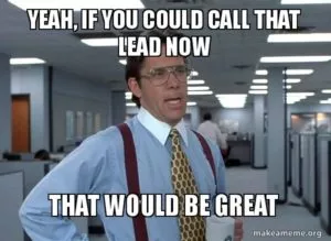 "Sales job burnout  meme with man saying ""Yeah, if you could call that lead now, that would be great."""