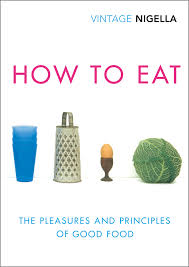 'How to Eat: The Pleasures and Principles of Good Food' by Nigella Lawson.
