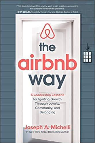 The Airbnb Way - 5 Leadership Lessons for Igniting Growth through Loyalty, Community, and Belonging
