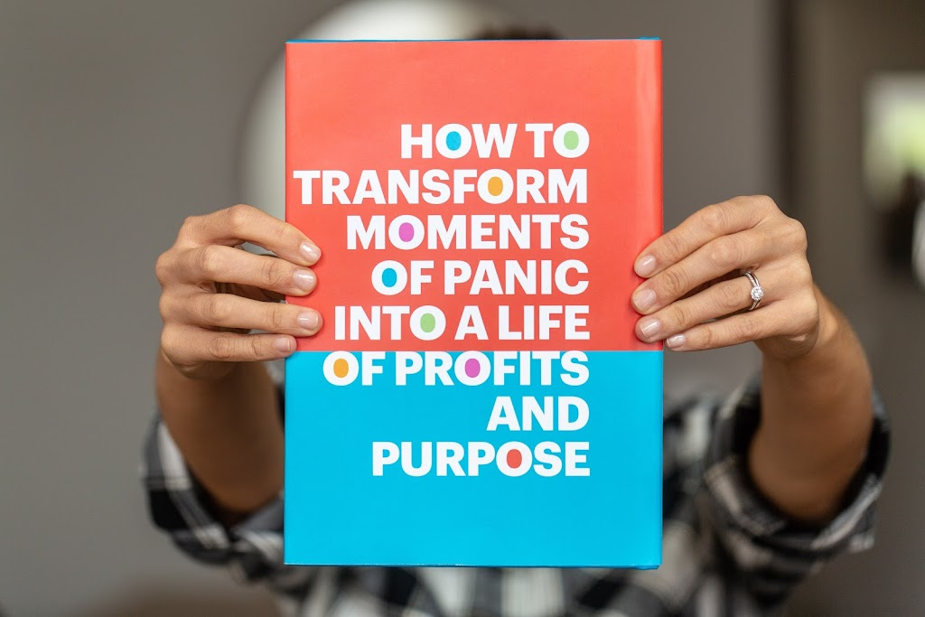 How to Transform Moments of Panic into a Life of Profits and Purpose