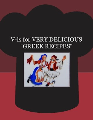 "V-is for VERY DELICIOUS ""GREEK RECIPES"""