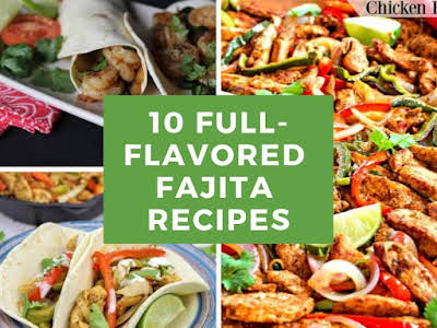 10 Full-Flavored Fajita Recipes