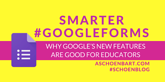 Smarter #GoogleForms: Why Google's New Features Are Good for Educators