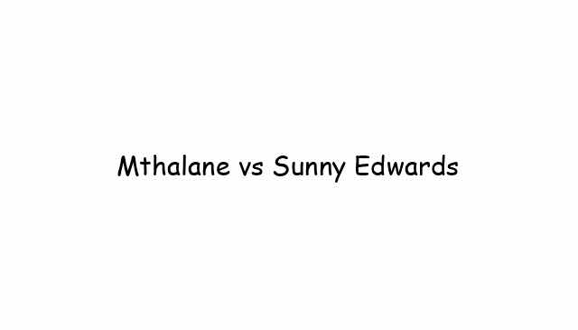 Mthalane vs Sunny Edwards
