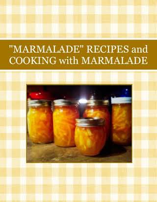 """MARMALADE"" RECIPES and COOKING with MARMALADE"