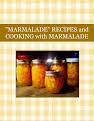 """""""MARMALADE"""" RECIPES and COOKING with MARMALADE"""
