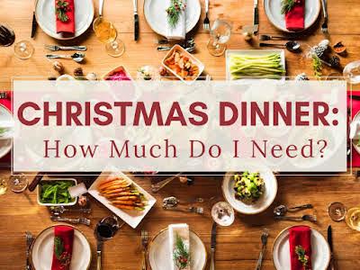 Christmas Dinner: How Much Do I Need?